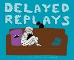 Delayed Replays