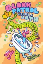 Glork Patrol (Book 2): Glork Patrol Takes a Bath!