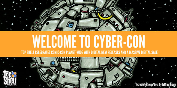 Welcome to the Top Shelf Cyber-Con -- celebrating Comic-Con worldwide with digital new releases and a massive digital sale!