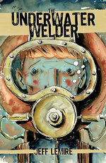 Image for Now available for pre-order: THE UNDERWATER WELDER by Jeff Lemire!